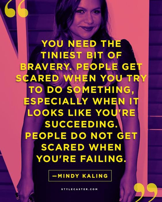25 Life Lessons from Our Favorite Celebrities | Mindy Kaling on bravery.: