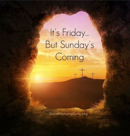 Its Good Friday but Easter Sunday is coming: