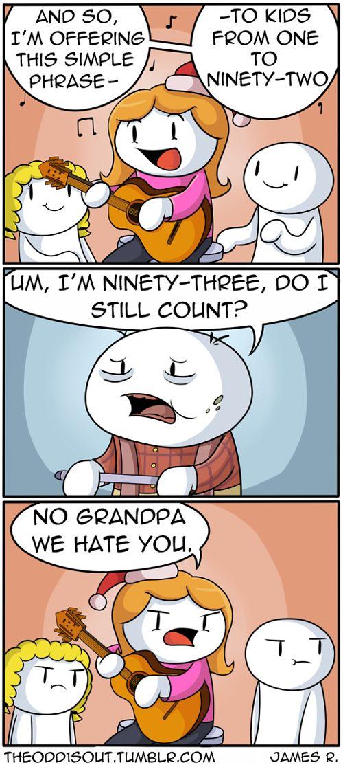 No grandpa, we hate you lol TheOdd1'sOut Pinterest