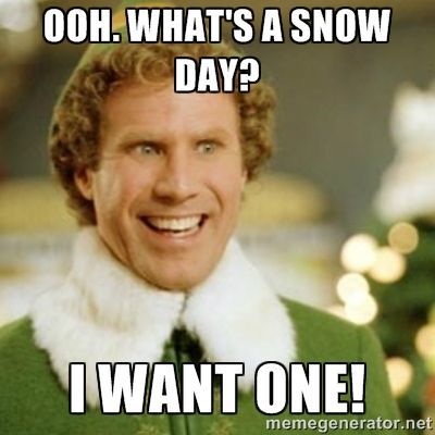 What's a snow day? I WANT ONE! - Buddy the Elf | Meme Generator: