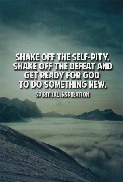 Shake Off The Self Pity Get Ready For God To Do Something