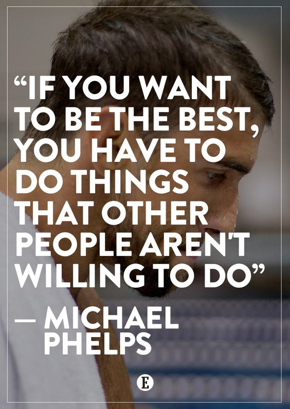 Be different, work harder. -- Michael Phelps: