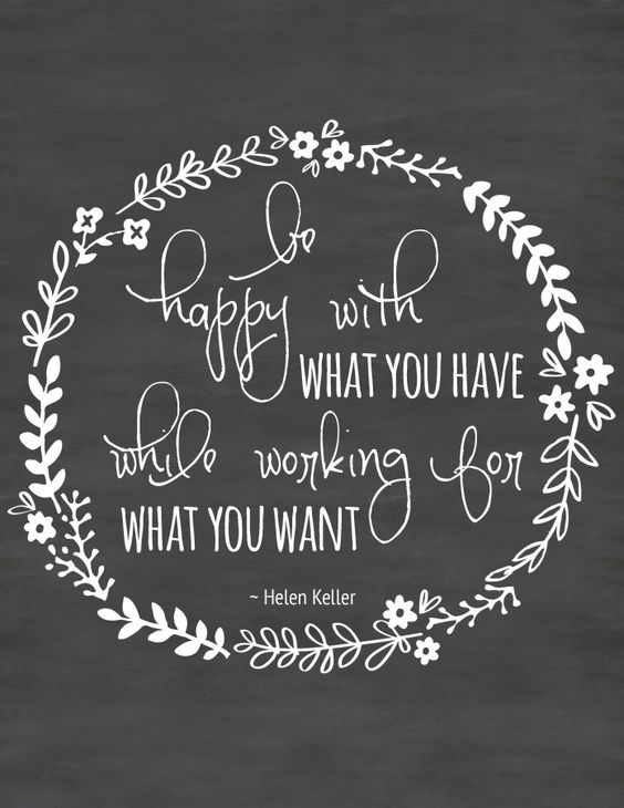 """Free Printable Wall Art ~ Inspirational Quote """"Be happy with what you have, while working for what you want."""" ~Helen Keller:"""