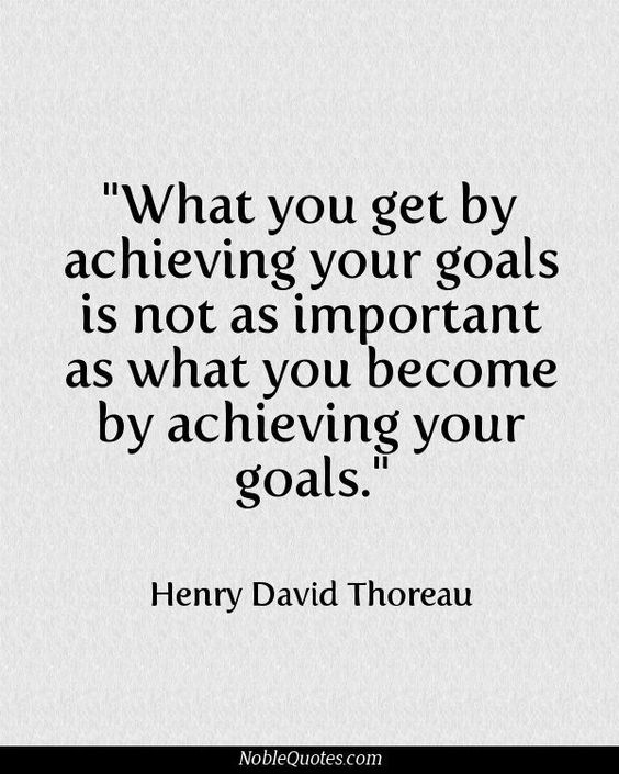 What you get by achieving your goals is not as important as what you become by achieving your goals.: