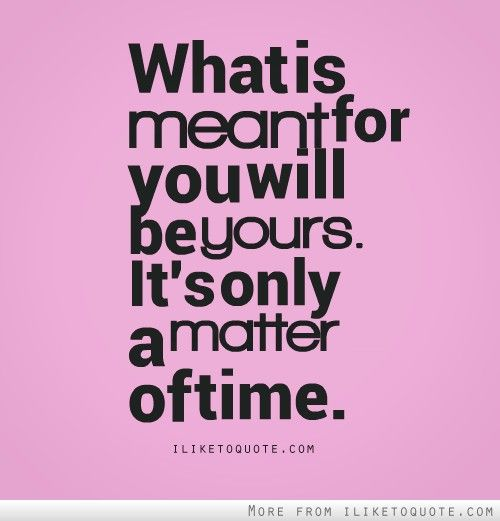 What is meant for you will be yours. It's only a matter of time. #patience #quotes: