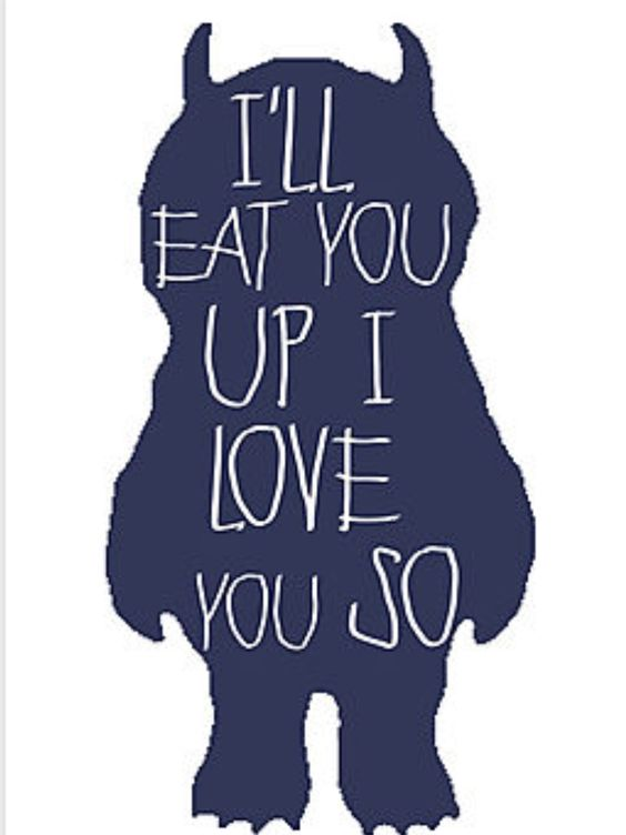 I'll Eat You Up, I Love You So Much. Where The Wild Things ...