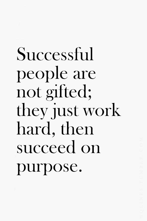 Successful people are not gifted; they just work hard, then succeed on purpose. // inspirational quotes: