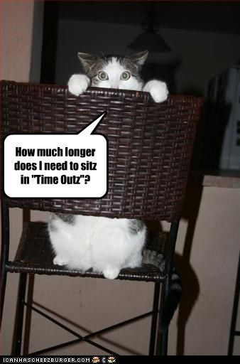 "How much longer does I need to sitz in ""Time Outz""?:"