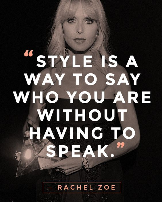 """""""Style is a way to say who you are without having to speak."""" — Rachel Zoe     #quotes #rachelzoe:"""