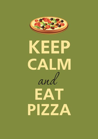 Keep calm and eat pizza :):