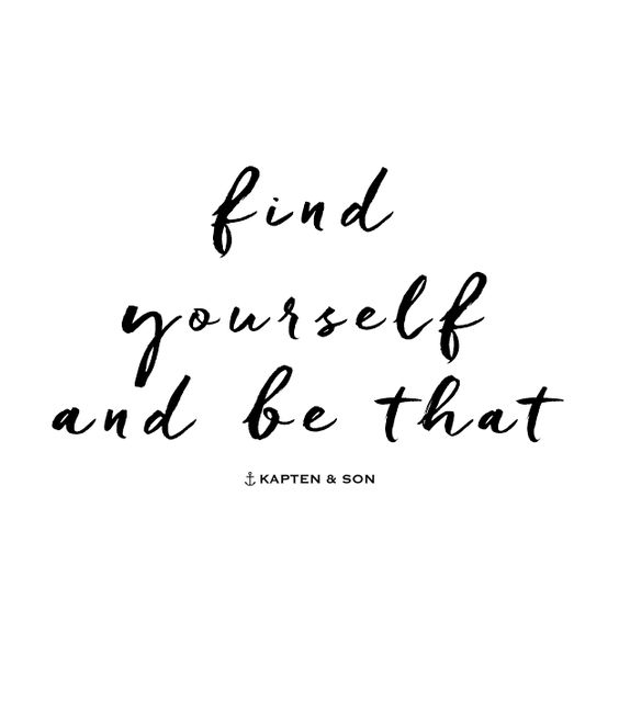 find yourself and be that | quote: