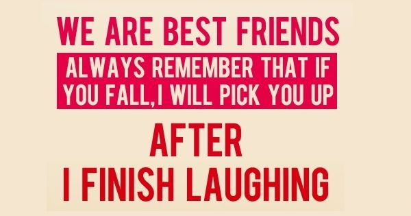 Best Friends Laugh When You Fall