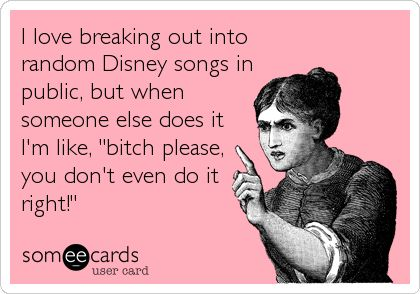 I love breaking out into random Disney songs in public, but when someone else do