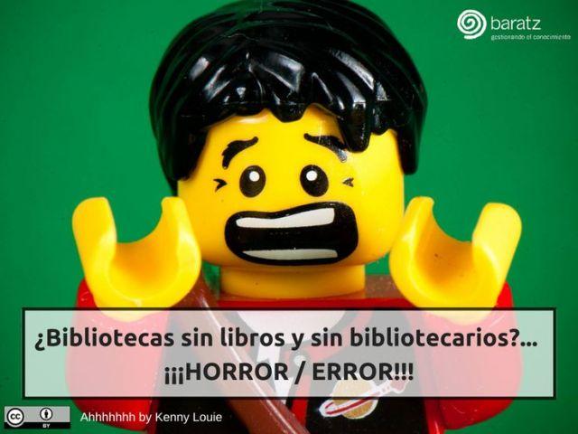 ¿Bibliotecas sin libros y sin bibliotecarios?... ¡¡¡HORROR / ERROR!!!