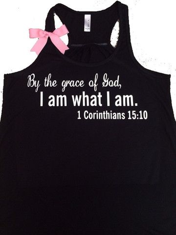 1 Corinthian 15:10 -By the grace of God, I am what I am – Racerback ta – Ruffles with Love