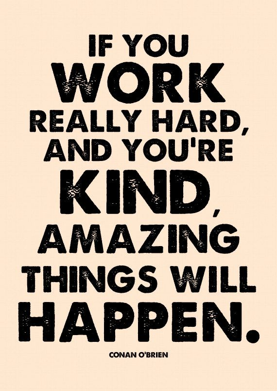 Amazing Things Will Happen Work Hard Be Kind Conan O