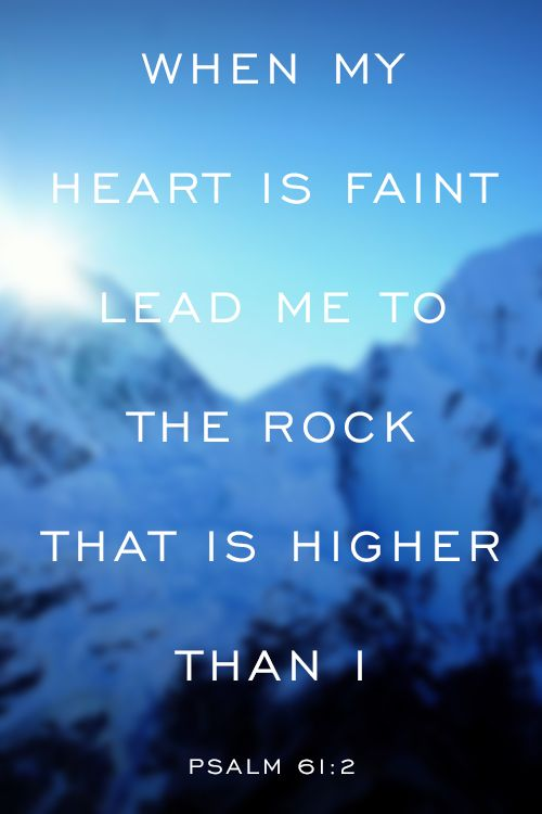 """Comforting Bible Verses Psalm 61:2 """"When my heart is faint lead me to the Rock that is higher than I."""" Scripture for comfort and hope. #bible #verses"""