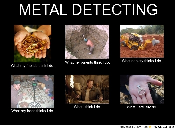 METAL DETECTING... Meme Generator What i do Couldn't