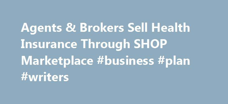 Agents & Brokers Sell Health Insurance Through SHOP Marketplace #business #plan ...