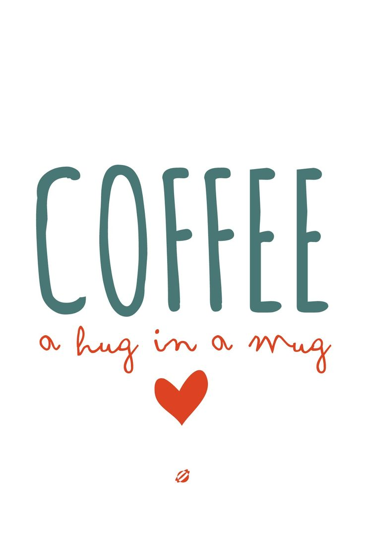 Coffee = hug in a mug! So true. Love this little quote as some kitchen art print.