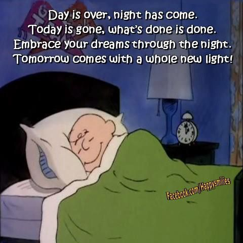 Day is over, night has come. Today is gone, what's done is done. Embrace your dreams through the night. Tommorrow comes with a