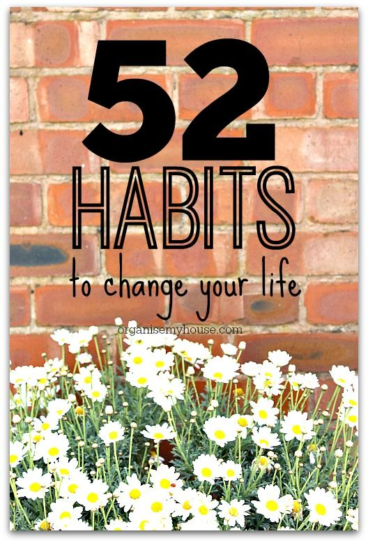 Habits can change your life. Get organised now with new habits – one a week can make such a difference. Habits and routines and