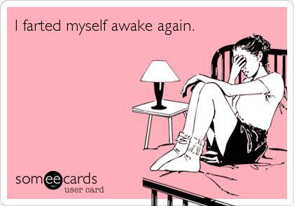 Funny Confession Ecard: I farted myself awake again.