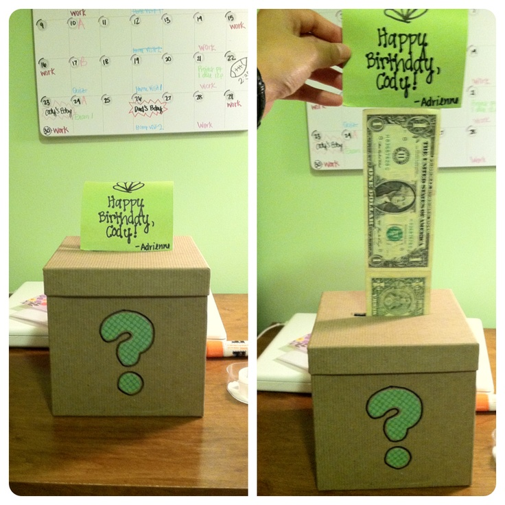 A gift for my boyfriend's brother A box with dollar bills