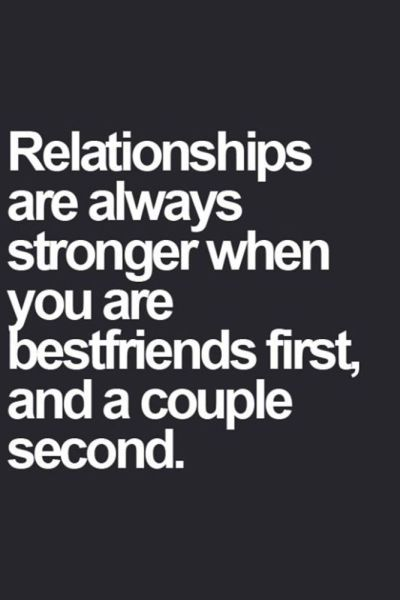 Something I have lived by. My husband is my best friend. Another addition, be couple first before you are a family. :)