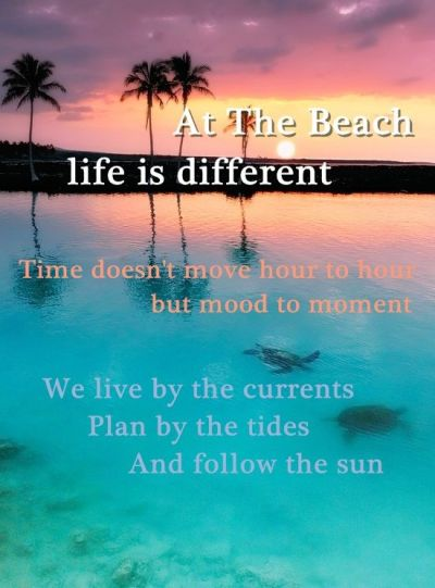 """Beach Sayings """" At The Beach life is different. Time doesn ..."""