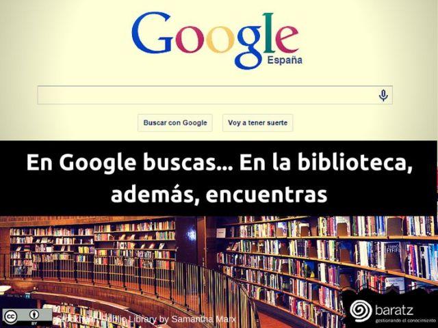 En Google buscas... En la biblioteca, además, encuentras