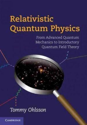 Relativistic Quantum Physics: From Advanced Quantum Mechanics to Introductory Quantum Field