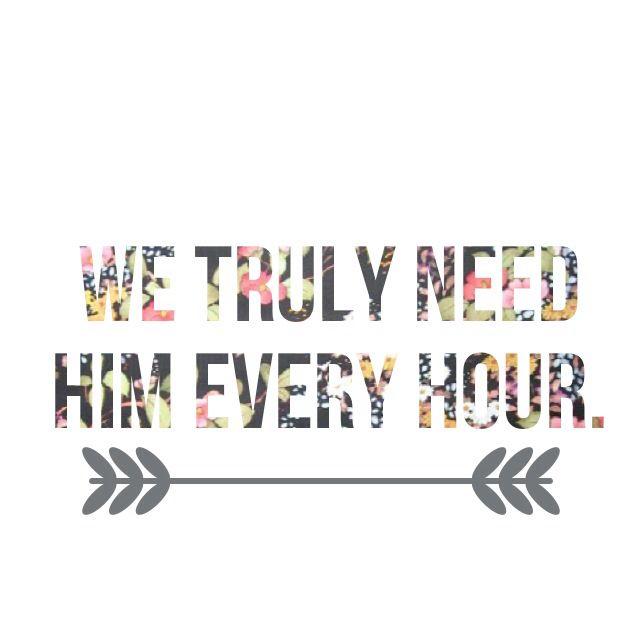 I I I You You Need Lord Hour Oh Need You Every Need