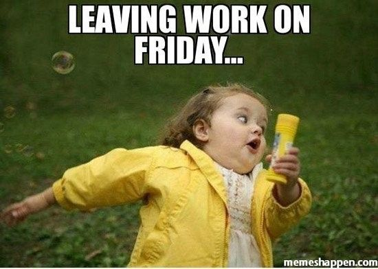 Leaving work on friday memes:
