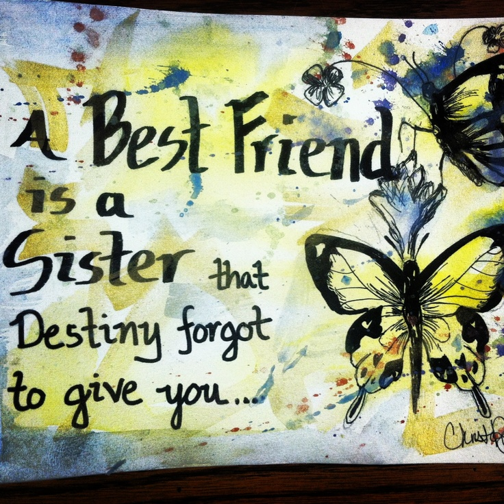 A best friend is a sister destiny to give you