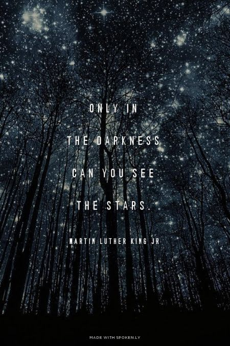 martin luther king quote. So important to remember when times are tough. LOOK for those stars!: