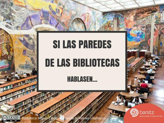 Si las paredes de las bibliotecas hablasen...