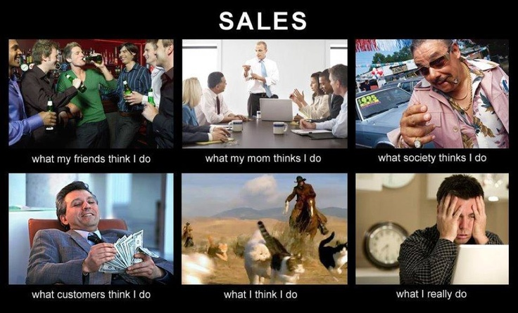 "Sales What they think i do ""What they think I do"" Meme"