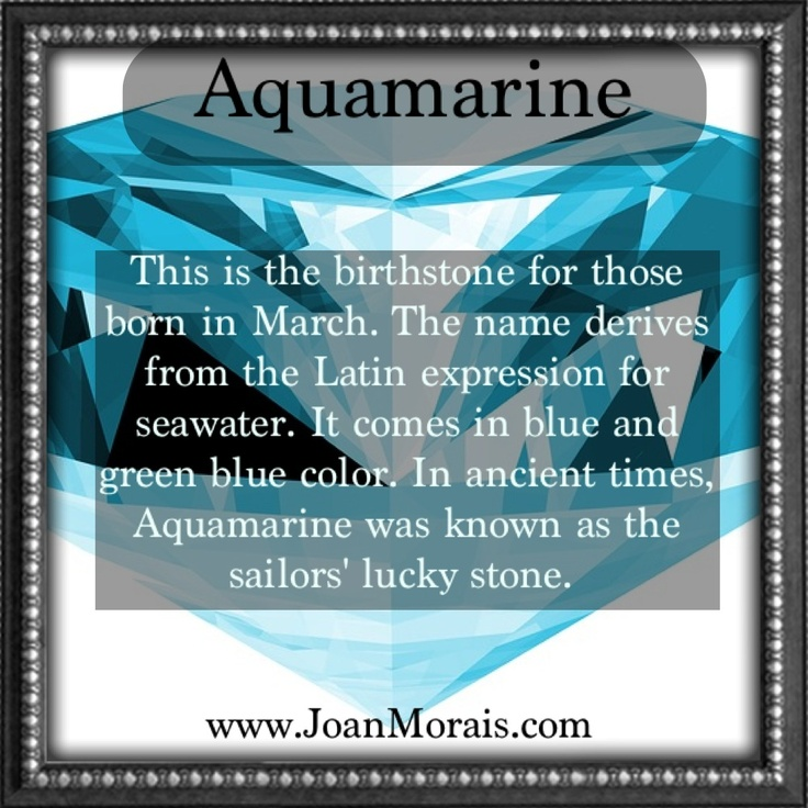 March birthstone is called Aquamarine Months March
