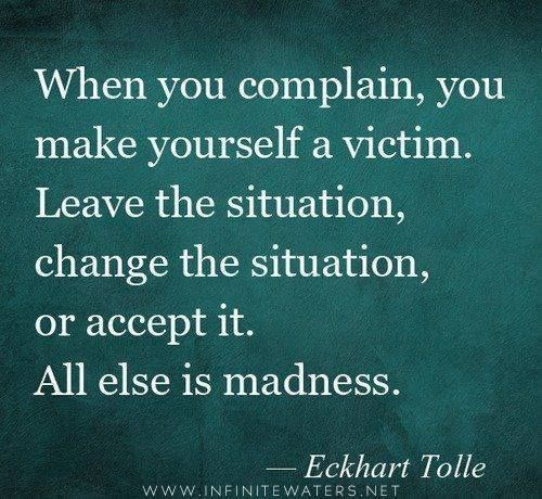 when you complain, you make yourself the victim
