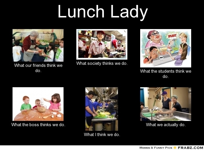 Being a Lunch Lady Lunch Lady... Meme Generator What i