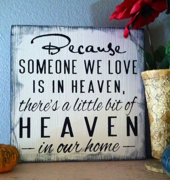 Because Someone We Love Is In Heaven Sign/ Shelf Sitter.Such a good idea for a gift! Or something for the home to remember our