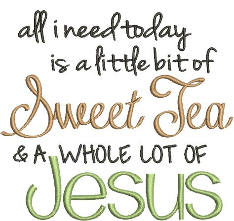 Download All I Need Is Sweet Tea and Jesus | Embroidery designs ...