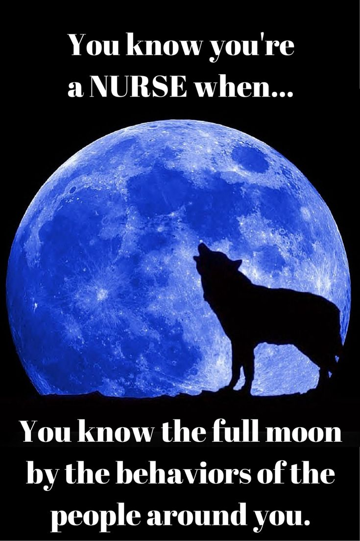 Full Moon happens when? 10xs a Month?? Funny Nurse