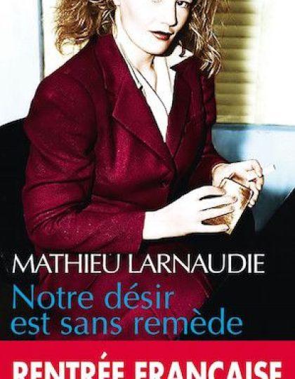Larnaudie Mathieu - Notre désir est sans remède
