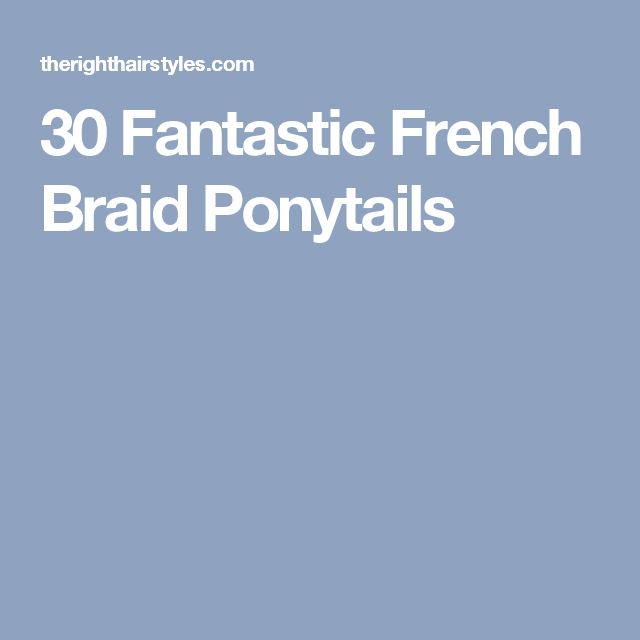 17 Best Ideas About French Braid Ponytail On Pinterest