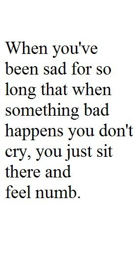 When You've Been Sad for so Long that When Something Bad Happens You Don't Cry,