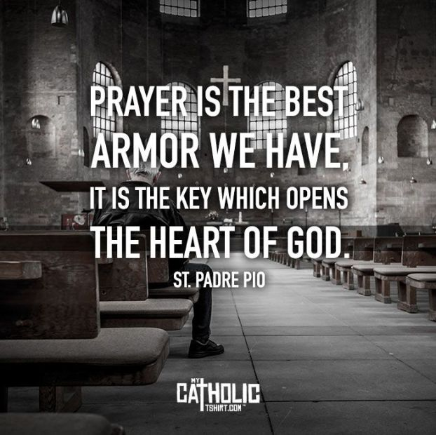 """Image result for """"Prayer is the best armor we have, it is the key which opens the heart of God.""""- St. Padre Pio"""
