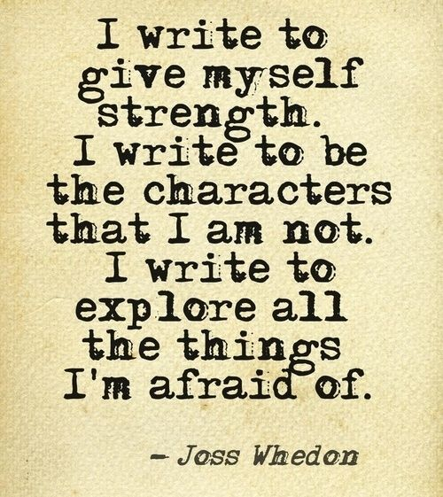 25 Quotes That Will Inspire You To Be A Fearless Writer Joss is my favorite pers