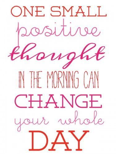 Monday Motivation - One small positive thought in the morning can change your whole day!: